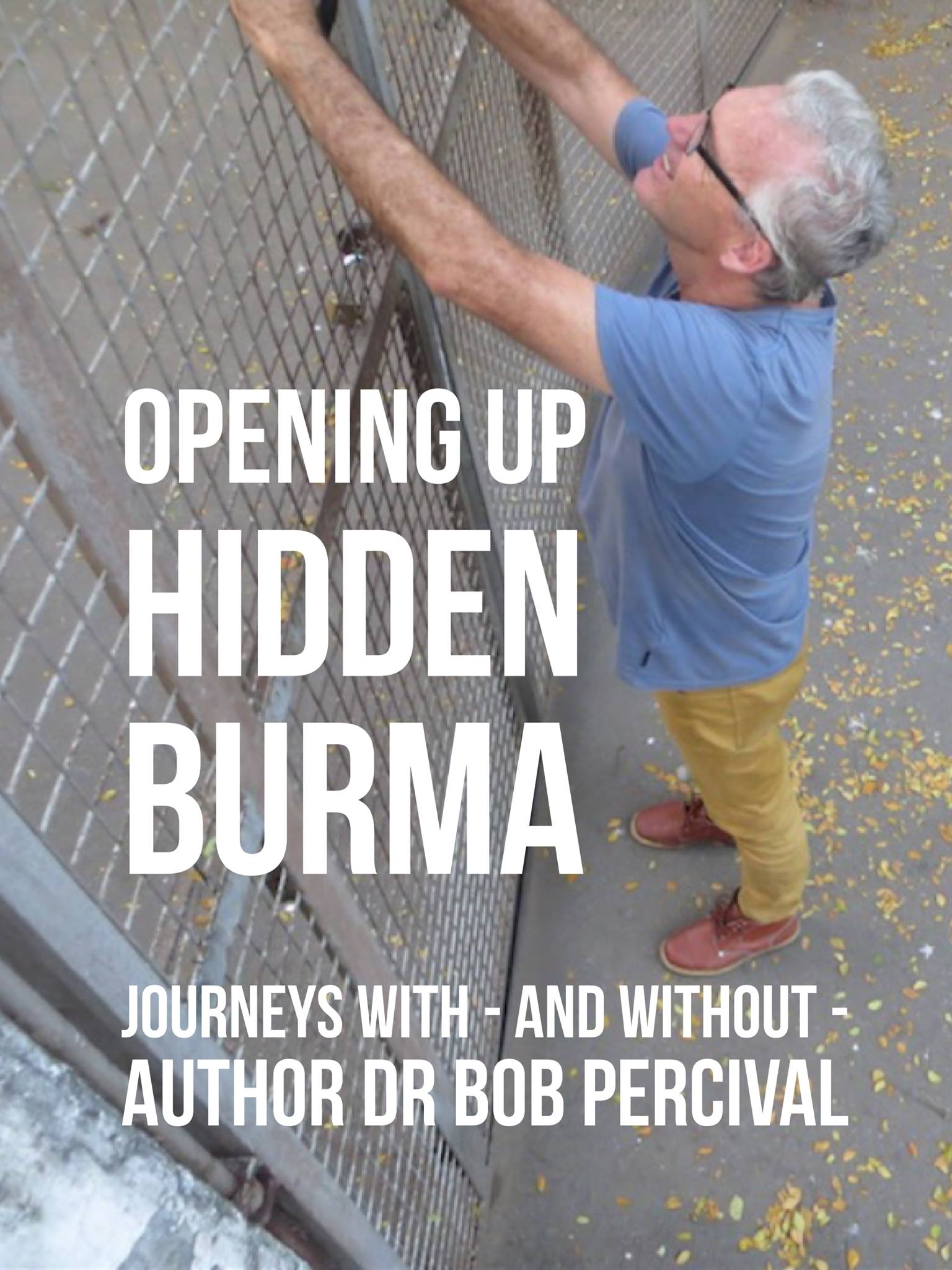 Opening up Hidden Burma: Journeys With – And Without – Author Dr Bob